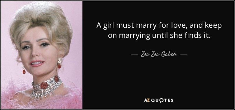 quote-a-girl-must-marry-for-love-and-keep-on-marrying-until-she-finds-it-zsa-zsa-gabor-63-13-16
