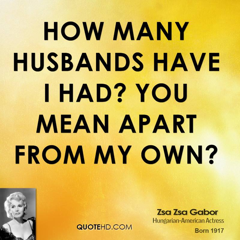 zsa-zsa-gabor-actress-quote-how-many-husbands-have-i-had-you-mean